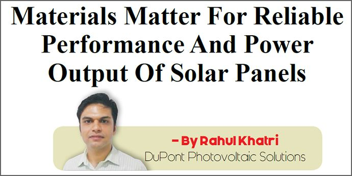 Materials Matter For Reliable Performance And Power Output Of Solar Panels